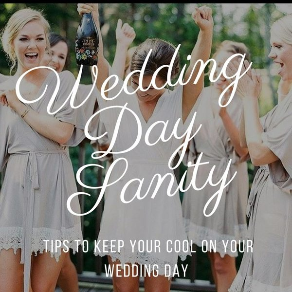 How to Keep your Sanity the Day Of Your Wedding